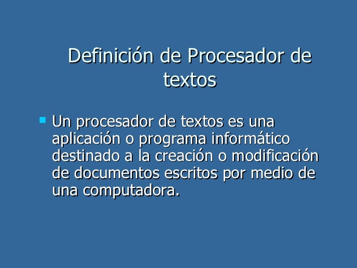 Definición de Procesador de textos <ul><li>Un procesador de textos es una aplicación o programa informático destinado a la...