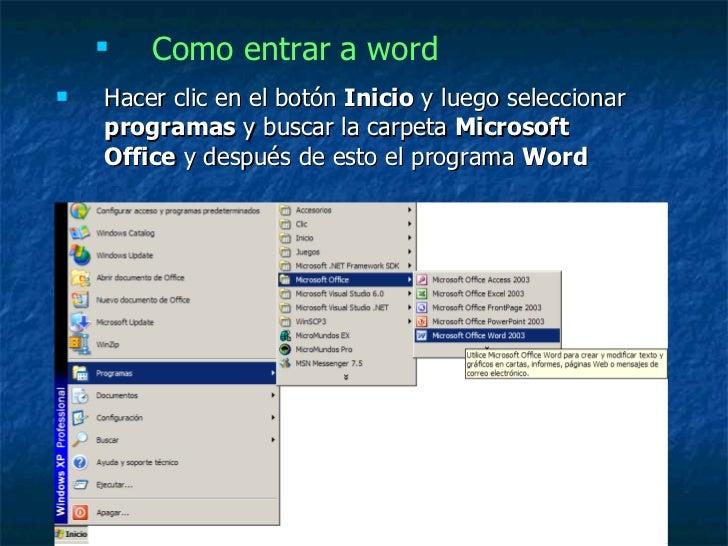 <ul><li>Hacer clic en el botón  Inicio  y luego seleccionar  programas  y buscar la carpeta  Microsoft Office  y después d...