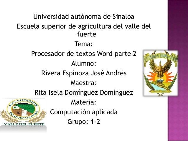 Universidad autónoma de SinaloaEscuela superior de agricultura del valle delfuerteTema:Procesador de textos Word parte 2Al...