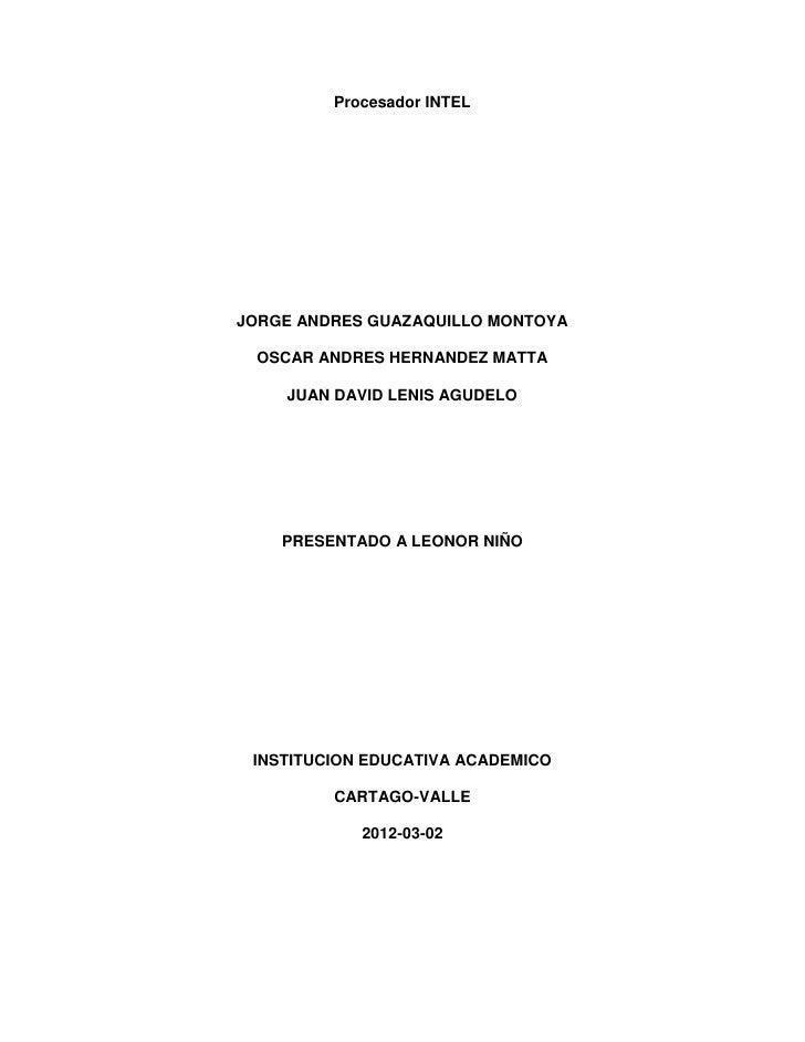 Procesador INTELJORGE ANDRES GUAZAQUILLO MONTOYA OSCAR ANDRES HERNANDEZ MATTA    JUAN DAVID LENIS AGUDELO    PRESENTADO A ...