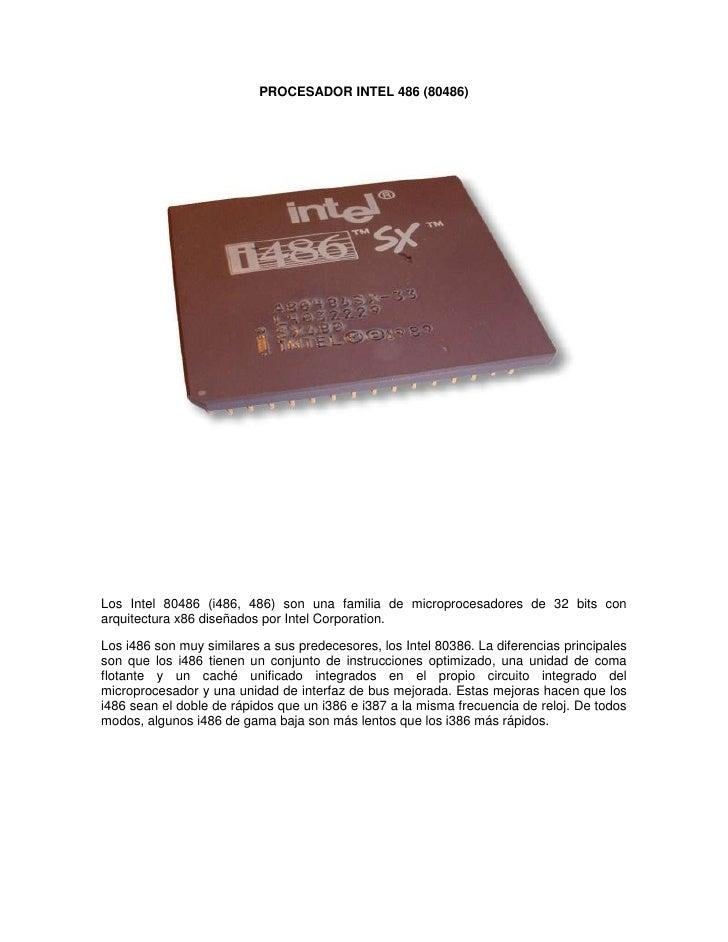 PROCESADOR INTEL 486 (80486)<br />Los Intel 80486 (i486, 486) son una familia de microprocesadores de 32 bits con arquitec...