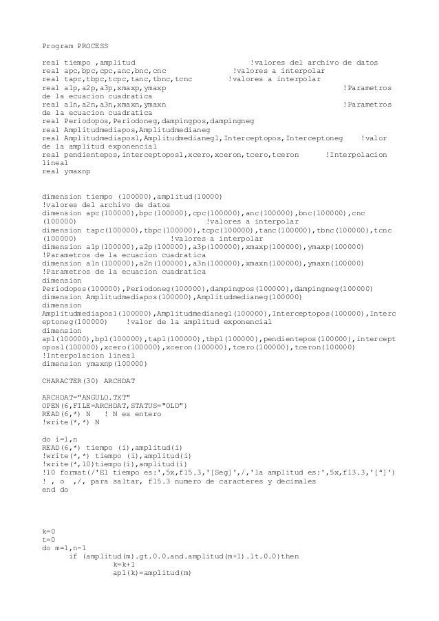 Program PROCESS real tiempo ,amplitud !valores del archivo de datos real apc,bpc,cpc,anc,bnc,cnc !valores a interpolar rea...