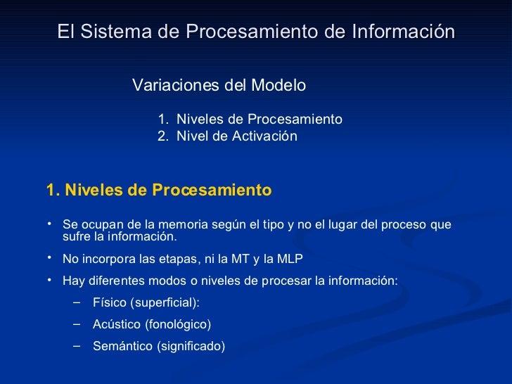 El Sistema de Procesamiento de Información 1. Niveles de Procesamiento <ul><li>Se ocupan de la memoria según el tipo y no ...