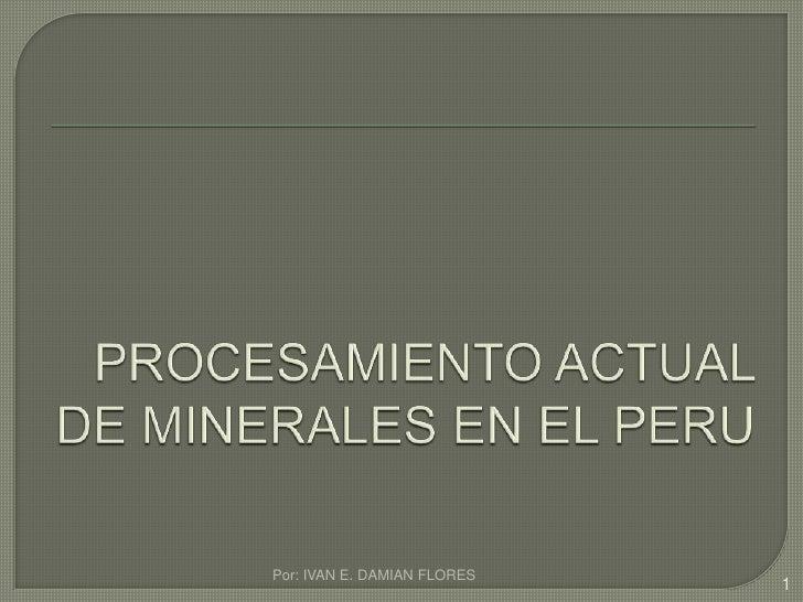 Procesamiento actual de minerales en el peru