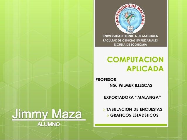 UNIVERSIDAD TECNICA DE MACHALA   FACULTAD DE CIENCIAS EMPRESARIALES         ESCUELA DE ECONOMIA       COMPUTACION         ...