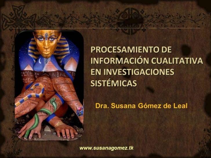 Procesamiento de información cualitativa en investigaciones sistémicas dra. leal
