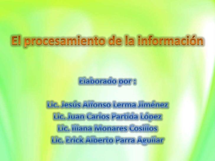 El proceso de la información, se divide en lossiguientes temas:•   Programación neurolingüística•   Funciones de los hemis...