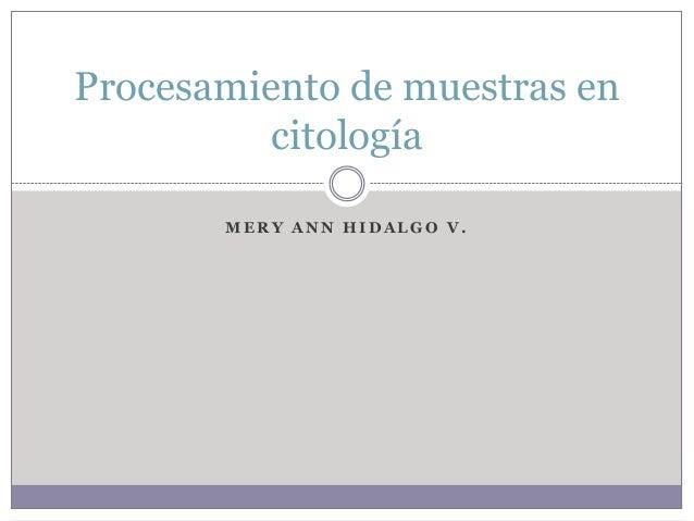 Procesamiento de muestras en citología MERY ANN HIDALGO V.