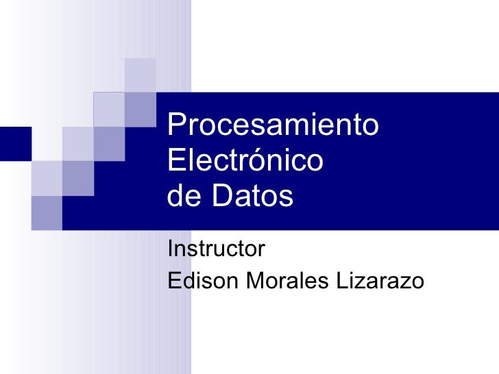 Procesamiento Electrónico  de Datos Instructor Edison Morales Lizarazo