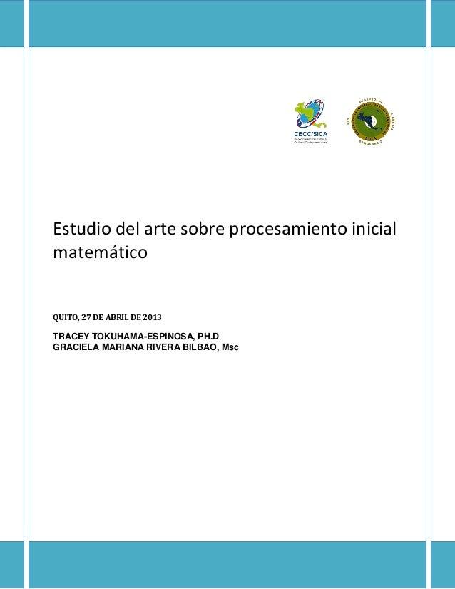 Estudio del arte sobre procesamiento inicial matemático QUITO, 27 DE ABRIL DE 2013 TRACEY TOKUHAMA-ESPINOSA, PH.D GRACIELA...