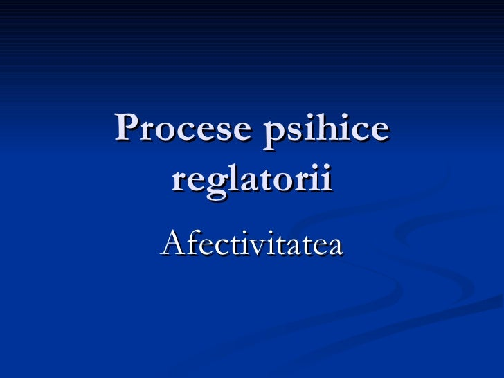 Procese psihice reglatorii Afectivitatea
