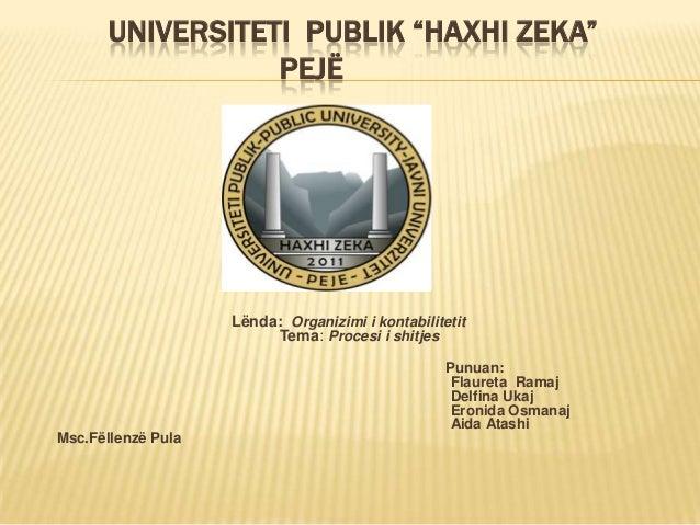 "UNIVERSITETI PUBLIK ""HAXHI ZEKA""PEJËLënda: Organizimi i kontabilitetitTema: Procesi i shitjesPunuan:Flaureta RamajDelfina ..."