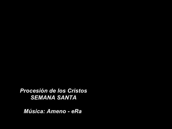 Procesión de los Cristos SEMANA SANTA Música: Ameno - eRa