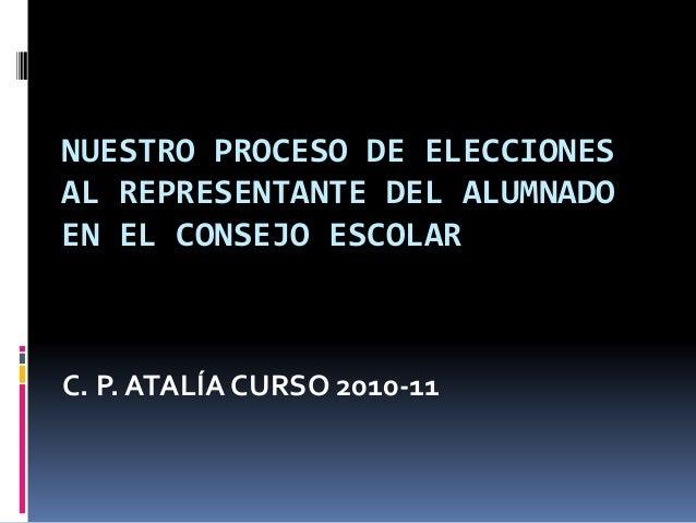 NUESTRO PROCESO DE ELECCIONES AL REPRESENTANTE DEL ALUMNADO EN EL CONSEJO ESCOLAR C. P. ATALÍA CURSO 2010-11