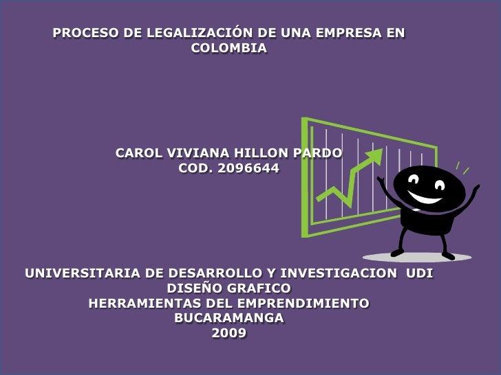 PROCESO DE LEGALIZACIÓN DE UNA EMPRESA EN                   COLOMBIA          CAROL VIVIANA HILLON PARDO                 C...