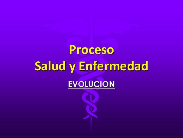 Proceso Salud y Enfermedad EVOLUCION