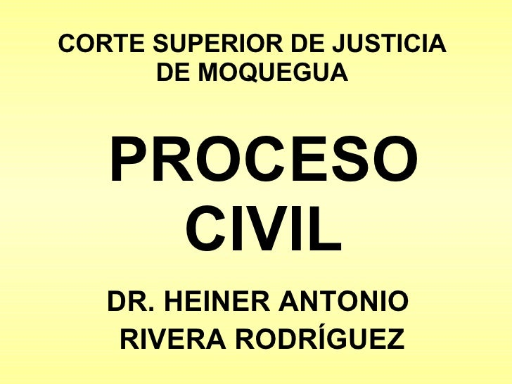 PROCESO CIVIL CORTE SUPERIOR DE JUSTICIA DE MOQUEGUA DR. HEINER ANTONIO  RIVERA RODRÍGUEZ