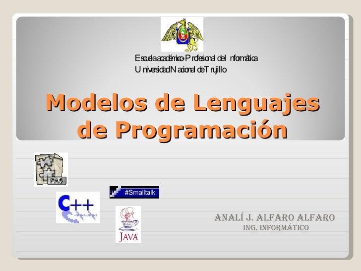 Modelos de Lenguajes de Programación Analí J. Alfaro Alfaro Ing. Informático  Escuela académico-Profesional de Informática...