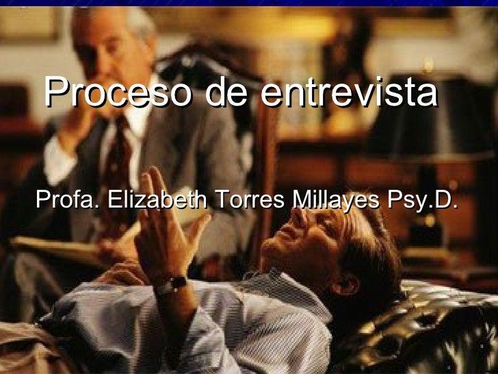 Proceso de entrevista   Profa. Elizabeth Torres Millayes Psy.D.