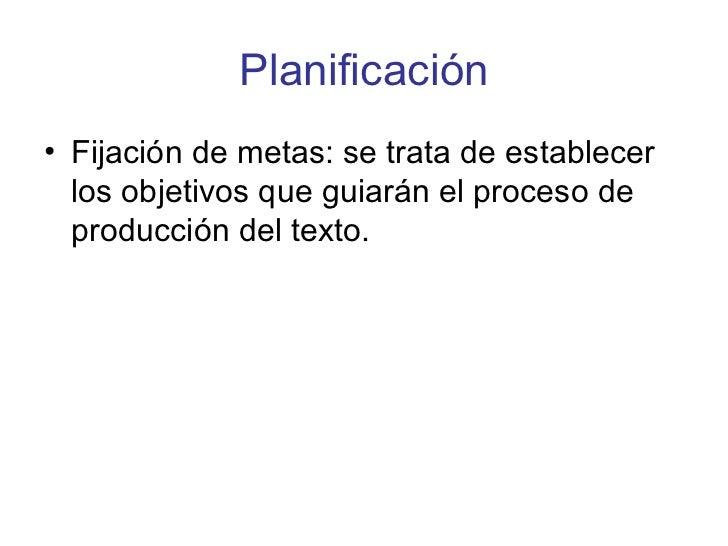 Planificación <ul><li>Fijación de metas: se trata de establecer los objetivos que guiarán el proceso de producción del tex...
