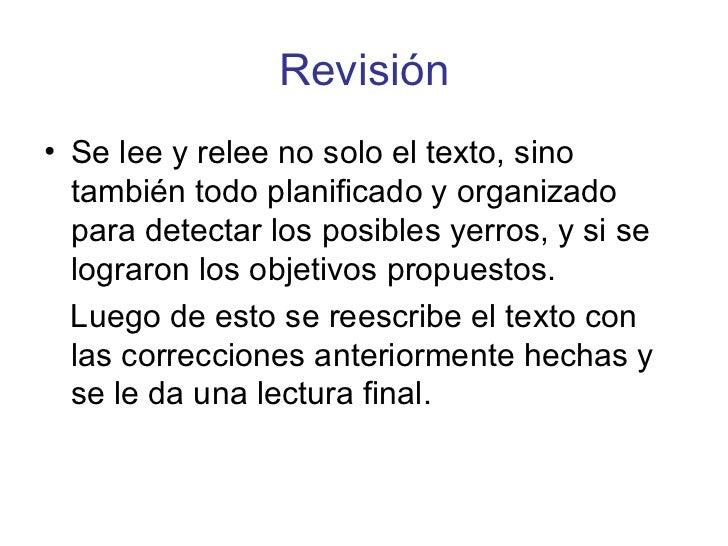 Revisión <ul><li>Se lee y relee no solo el texto, sino también todo planificado y organizado para detectar los posibles ye...