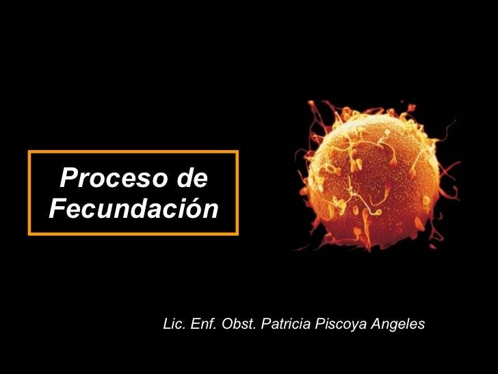 Proceso de Fecundación Lic. Enf. Obst. Patricia Piscoya Angeles