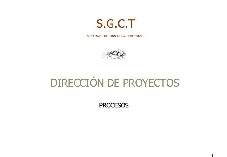 S.G.C.T SISTEMA DE GESTIÓN DE CALIDAD TOTAL DIRECCIÓN DE PROYECTOS PROCESOS