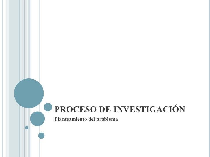 PROCESO DE INVESTIGACIÓN Planteamiento del problema