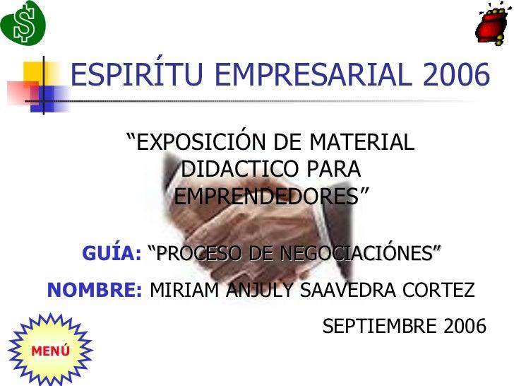 "ESPIRÍTU EMPRESARIAL 2006 ""EXPOSICIÓN DE MATERIAL DIDACTICO PARA EMPRENDEDORES"" GUÍA:   ""PROCESO DE NEGOCIACIÓNES"" NOMBRE:..."