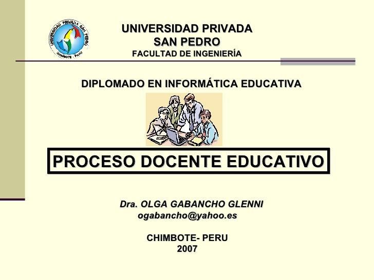 UNIVERSIDAD PRIVADA SAN PEDRO FACULTAD DE INGENIERÍA Dra. OLGA GABANCHO GLENNI [email_address] CHIMBOTE- PERU 2007 PROCESO...