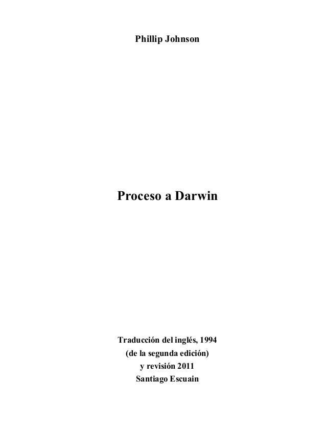 Phillip JohnsonProceso a DarwinTraducción del inglés, 1994  (de la segunda edición)      y revisión 2011    Santiago Escuain