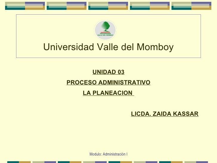 Universidad Valle del Momboy <ul><li>UNIDAD 03 </li></ul><ul><li>PROCESO ADMINISTRATIVO </li></ul><ul><li>LA PLANEACION  <...
