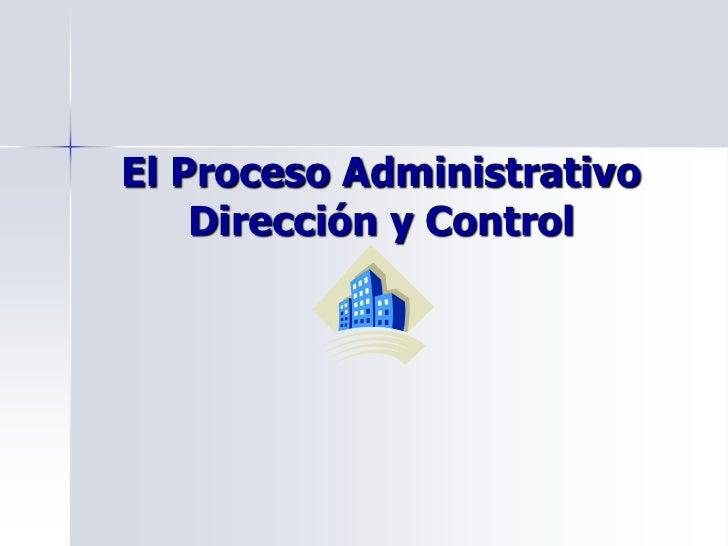 El Proceso AdministrativoDirección y Control<br />