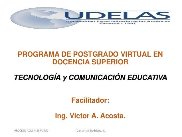 PROGRAMA DE POSTGRADO VIRTUAL EN         DOCENCIA SUPERIORTECNOLOGÍA y COMUNICACIÓN EDUCATIVA                             ...