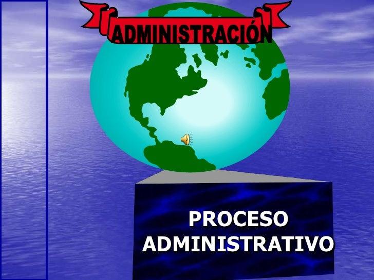 ADMINISTRACIÓN<br />PROCESO ADMINISTRATIVO<br />