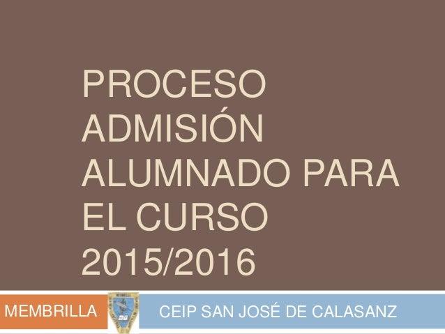 PROCESO ADMISIÓN ALUMNADO PARA EL CURSO 2015/2016 CEIP SAN JOSÉ DE CALASANZMEMBRILLA