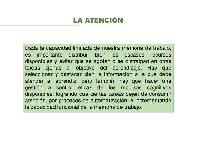 LA ATENCIÓN Dada la capacidad limitada de nuestra memoria de trabajo, es importante distribuir bien los escasos recursos d...