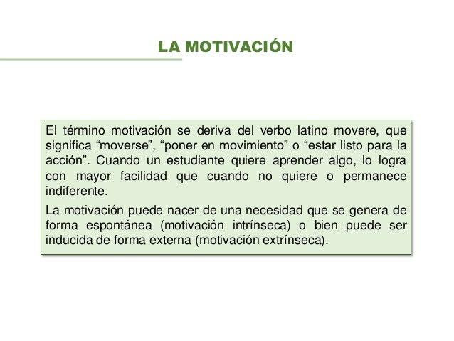"""LA MOTIVACIÓN El término motivación se deriva del verbo latino movere, que significa """"moverse"""", """"poner en movimiento"""" o """"e..."""