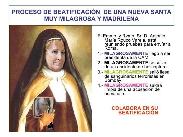 PROCESO DE BEATIFICACIÓN  DE UNA NUEVA SANTA MUY MILAGROSA Y MADRILEÑA <ul><li>El Emmo. y Rvmo. Sr. D. Antonio María Rouco...