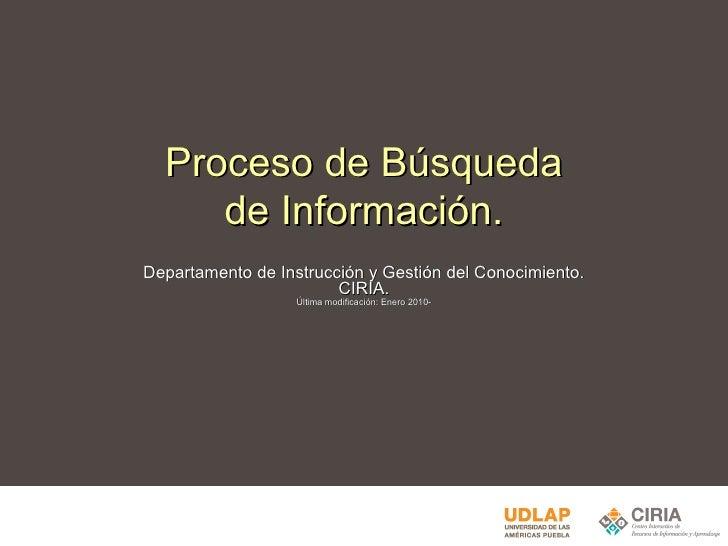 Proceso de Búsqueda de Información. Departamento de Instrucción y Gestión del Conocimiento. CIRIA. Última modificación: En...