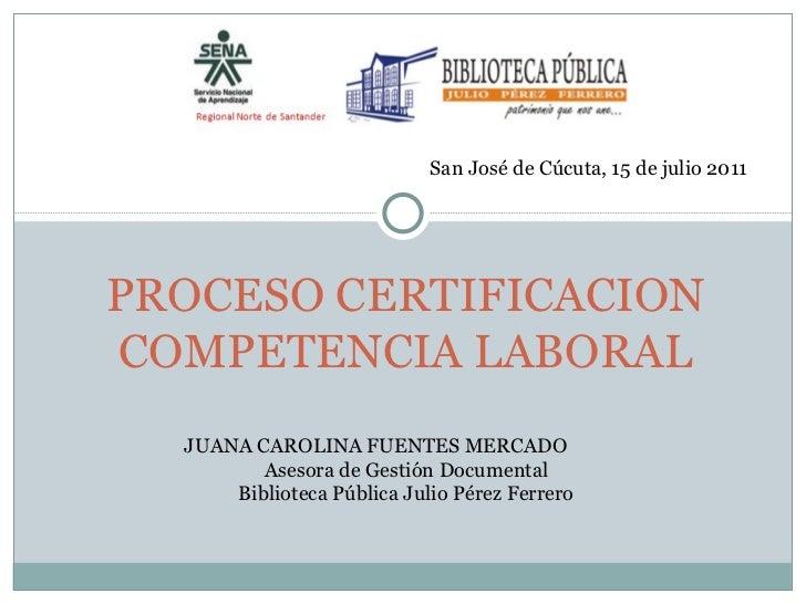 PROCESO CERTIFICACION COMPETENCIA LABORAL JUANA CAROLINA FUENTES MERCADO Asesora de Gestión Documental Biblioteca Pública ...