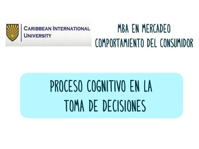 proceso cognitivo en la toma de decisiones MBA en Mercadeo Comportamiento del Consumidor
