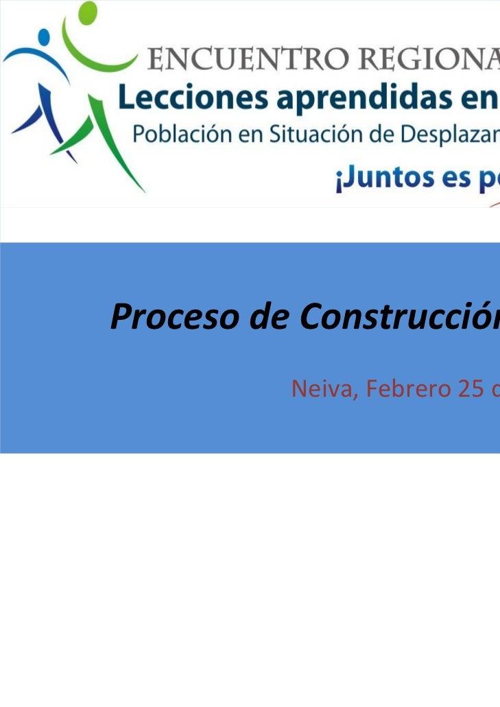 HUILA    ProcesodeConstrucción           Neiva,Febrero25de2010