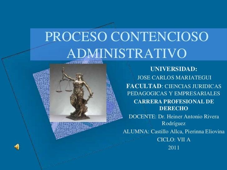 PROCESO CONTENCIOSO ADMINISTRATIVO<br />UNIVERSIDAD: <br /> JOSE CARLOS MARIATEGUI<br />FACULTAD: CIENCIAS JURIDICAS PEDAG...