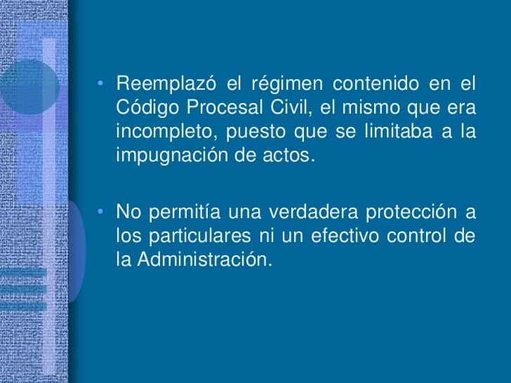 Reemplazó el régimen contenido en el Código Procesal Civil, el mismo que era incompleto, puesto que se limitaba a la impug...