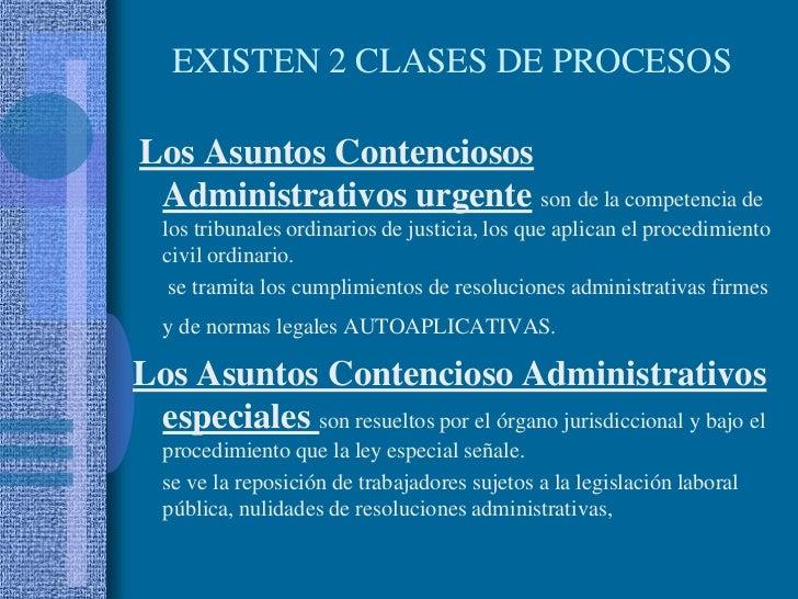 EXISTEN 2 CLASES DE PROCESOS<br />Los Asuntos Contenciosos Administrativos urgenteson de la competencia de los tribunales ...
