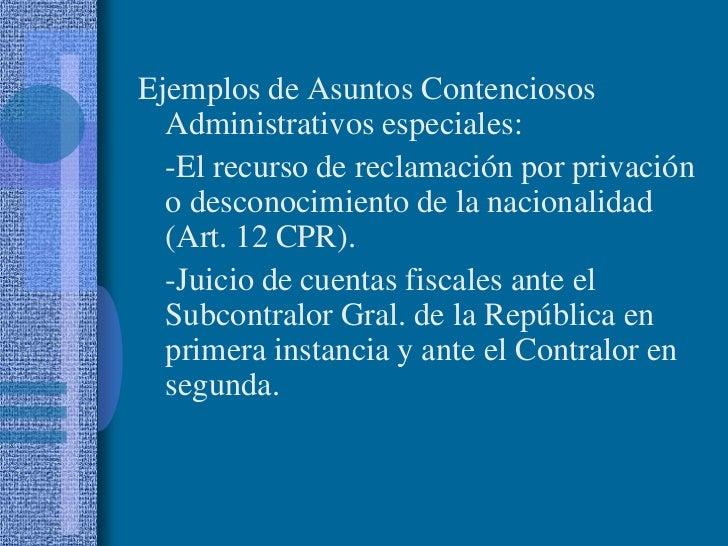 Ejemplos de Asuntos Contenciosos Administrativos especiales:<br />-El recurso de reclamación por privación o desconocimie...