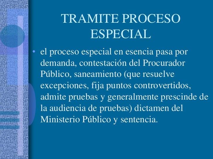 TRAMITE PROCESO ESPECIAL<br />el proceso especial en esencia pasa por demanda, contestación del Procurador Público, saneam...