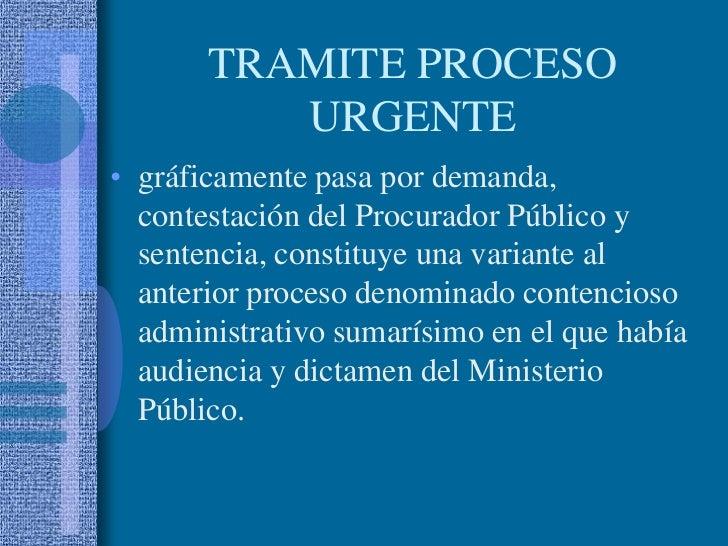 TRAMITE PROCESO URGENTE<br />gráficamente pasa por demanda, contestación del Procurador Público y sentencia, constituye un...