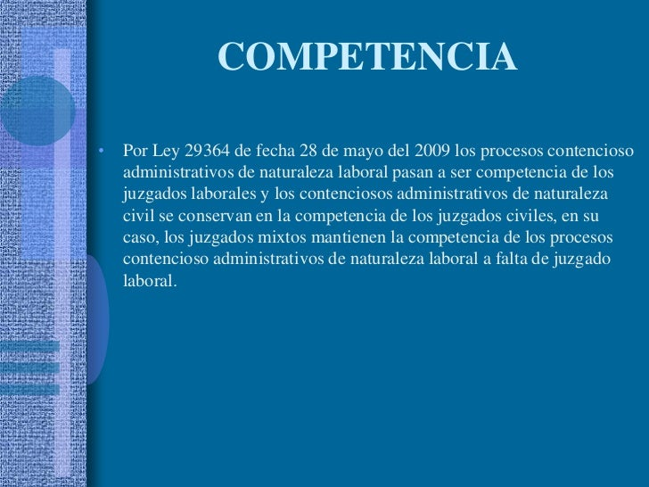 COMPETENCIA<br />Por Ley 29364 de fecha 28 de mayo del 2009 los procesos contencioso administrativos de naturaleza laboral...